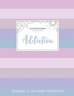 Journal de Coloration Adulte: Addiction (Illustrations Florales, Rayures Pastel) (Paperback)