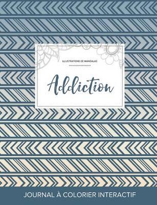 Journal de Coloration Adulte: Addiction (Illustrations de Mandalas, Tribal) (Paperback)