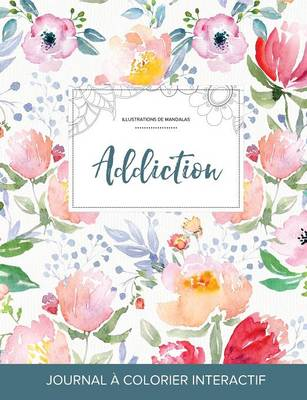 Journal de Coloration Adulte: Addiction (Illustrations de Mandalas, La Fleur) (Paperback)