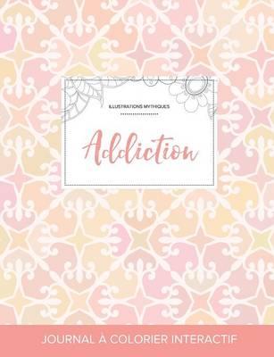 Journal de Coloration Adulte: Addiction (Illustrations Mythiques, Elegance Pastel) (Paperback)