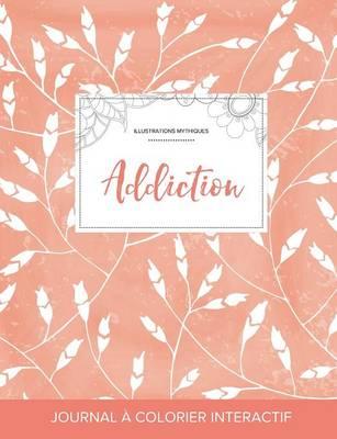 Journal de Coloration Adulte: Addiction (Illustrations Mythiques, Coquelicots Peche) (Paperback)