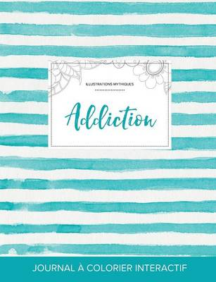 Journal de Coloration Adulte: Addiction (Illustrations Mythiques, Rayures Turquoise) (Paperback)