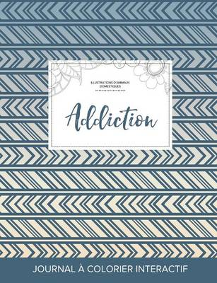 Journal de Coloration Adulte: Addiction (Illustrations D'Animaux Domestiques, Tribal) (Paperback)