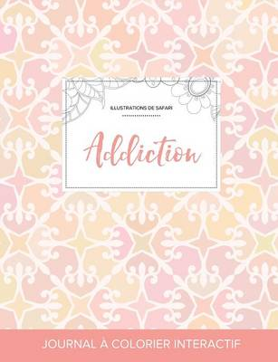 Journal de Coloration Adulte: Addiction (Illustrations de Safari, Elegance Pastel) (Paperback)