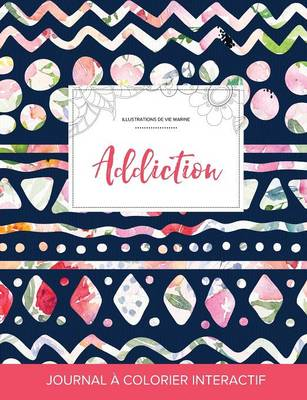 Journal de Coloration Adulte: Addiction (Illustrations de Vie Marine, Floral Tribal) (Paperback)