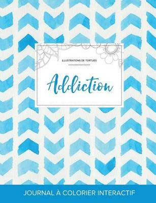 Journal de Coloration Adulte: Addiction (Illustrations de Tortues, Chevron Aquarelle) (Paperback)