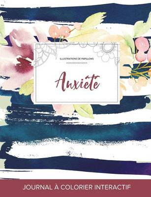 Journal de Coloration Adulte: Anxiete (Illustrations de Papillons, Floral Nautique) (Paperback)