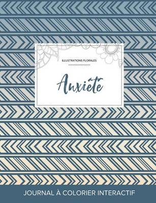 Journal de Coloration Adulte: Anxiete (Illustrations Florales, Tribal) (Paperback)