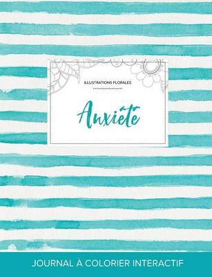 Journal de Coloration Adulte: Anxiete (Illustrations Florales, Rayures Turquoise) (Paperback)