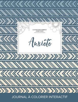 Journal de Coloration Adulte: Anxiete (Illustrations D'Animaux Domestiques, Tribal) (Paperback)