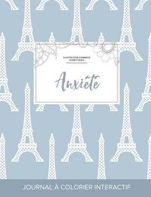 Journal de Coloration Adulte: Anxiete (Illustrations D'Animaux Domestiques, Tour Eiffel) (Paperback)