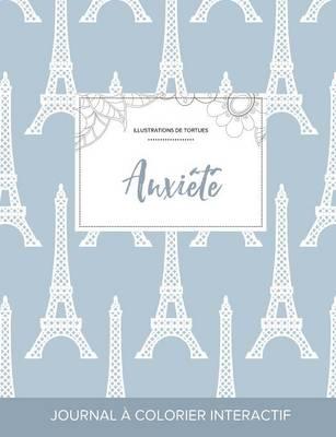 Journal de Coloration Adulte: Anxiete (Illustrations de Tortues, Tour Eiffel) (Paperback)