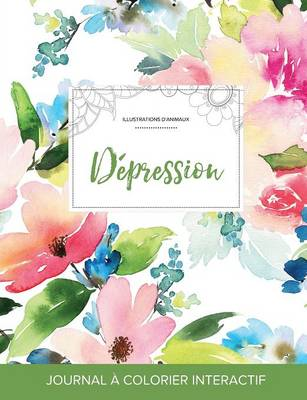 Journal de Coloration Adulte: Depression (Illustrations D'Animaux, Floral Pastel) (Paperback)