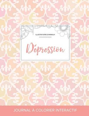 Journal de Coloration Adulte: Depression (Illustrations D'Animaux, Elegance Pastel) (Paperback)