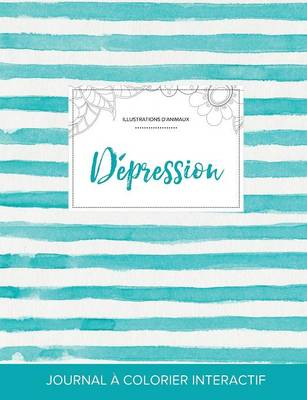 Journal de Coloration Adulte: Depression (Illustrations D'Animaux, Rayures Turquoise) (Paperback)