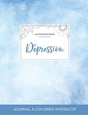 Journal de Coloration Adulte: Depression (Illustrations Florales, Cieux Degages) (Paperback)