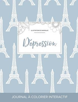 Journal de Coloration Adulte: Depression (Illustrations de Mandalas, Tour Eiffel) (Paperback)