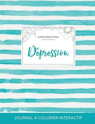 Journal de Coloration Adulte: Depression (Illustrations Mythiques, Rayures Turquoise) (Paperback)