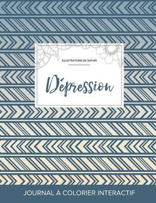 Journal de Coloration Adulte: Depression (Illustrations de Safari, Tribal) (Paperback)