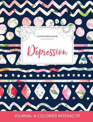 Journal de Coloration Adulte: Depression (Illustrations de Safari, Floral Tribal) (Paperback)