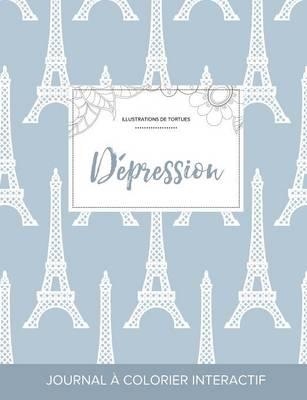 Journal de Coloration Adulte: Depression (Illustrations de Tortues, Tour Eiffel) (Paperback)