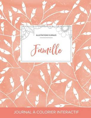 Journal de Coloration Adulte: Famille (Illustrations Florales, Coquelicots Peche) (Paperback)