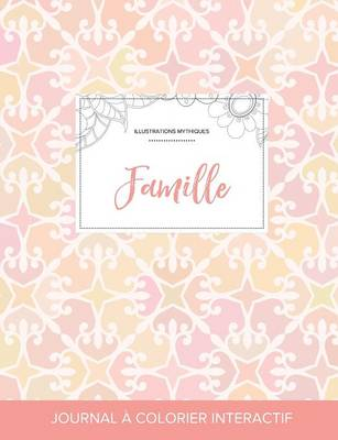Journal de Coloration Adulte: Famille (Illustrations Mythiques, Elegance Pastel) (Paperback)
