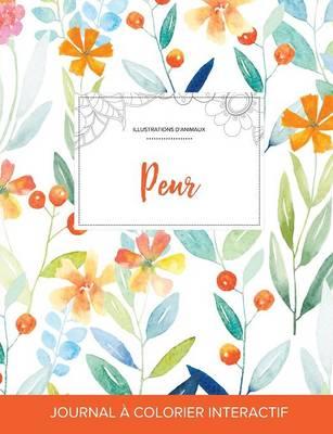 Journal de Coloration Adulte: Peur (Illustrations D'Animaux, Floral Printanier) (Paperback)