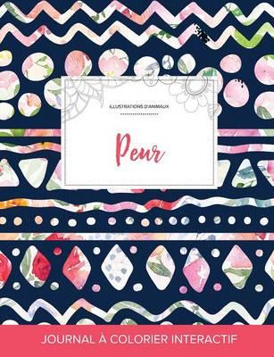 Journal de Coloration Adulte: Peur (Illustrations D'Animaux, Floral Tribal) (Paperback)