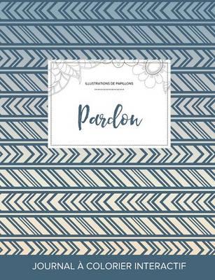 Journal de Coloration Adulte: Pardon (Illustrations de Papillons, Tribal) (Paperback)