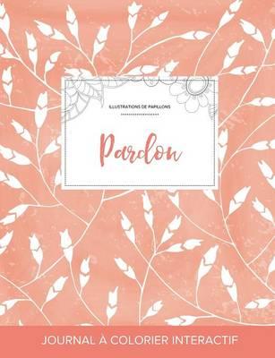 Journal de Coloration Adulte: Pardon (Illustrations de Papillons, Coquelicots Peche) (Paperback)