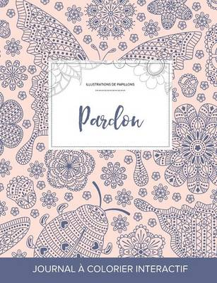 Journal de Coloration Adulte: Pardon (Illustrations de Papillons, Coccinelle) (Paperback)