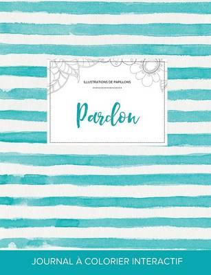 Journal de Coloration Adulte: Pardon (Illustrations de Papillons, Rayures Turquoise) (Paperback)