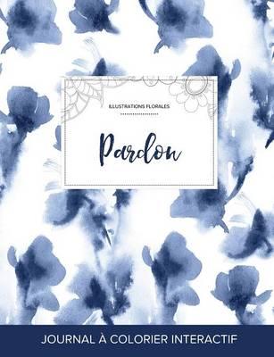 Journal de Coloration Adulte: Pardon (Illustrations Florales, Orchidee Bleue) (Paperback)