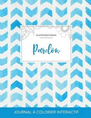 Journal de Coloration Adulte: Pardon (Illustrations Florales, Chevron Aquarelle) (Paperback)