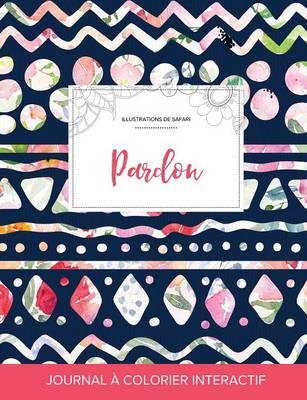 Journal de Coloration Adulte: Pardon (Illustrations de Safari, Floral Tribal) (Paperback)