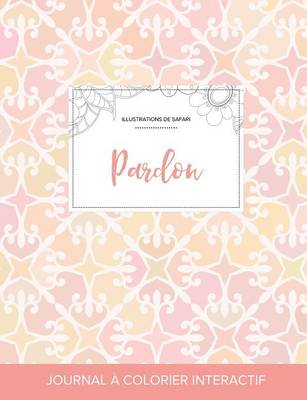 Journal de Coloration Adulte: Pardon (Illustrations de Safari, Elegance Pastel) (Paperback)