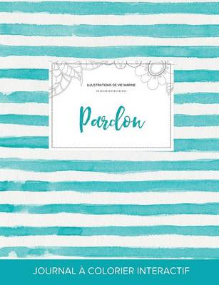 Journal de Coloration Adulte: Pardon (Illustrations de Vie Marine, Rayures Turquoise) (Paperback)