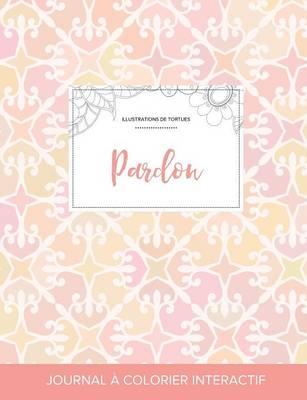 Journal de Coloration Adulte: Pardon (Illustrations de Tortues, Elegance Pastel) (Paperback)