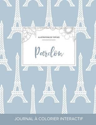 Journal de Coloration Adulte: Pardon (Illustrations de Tortues, Tour Eiffel) (Paperback)