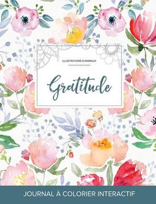 Journal de Coloration Adulte: Gratitude (Illustrations D'Animaux, La Fleur) (Paperback)