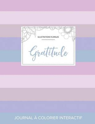 Journal de Coloration Adulte: Gratitude (Illustrations Florales, Rayures Pastel) (Paperback)