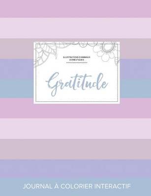 Journal de Coloration Adulte: Gratitude (Illustrations D'Animaux Domestiques, Rayures Pastel) (Paperback)