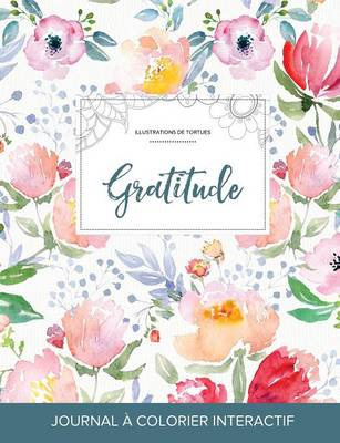 Journal de Coloration Adulte: Gratitude (Illustrations de Tortues, La Fleur) (Paperback)