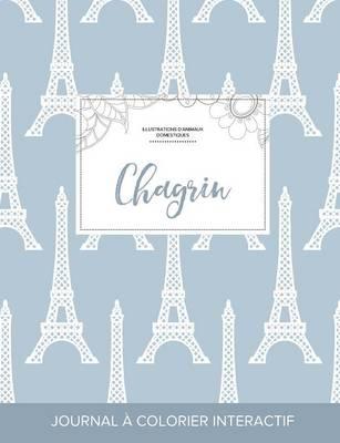 Journal de Coloration Adulte: Chagrin (Illustrations D'Animaux Domestiques, Tour Eiffel) (Paperback)