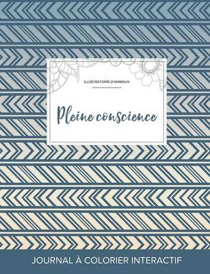 Journal de Coloration Adulte: Pleine Conscience (Illustrations D'Animaux, Tribal) (Paperback)