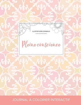 Journal de Coloration Adulte: Pleine Conscience (Illustrations D'Animaux, Elegance Pastel) (Paperback)