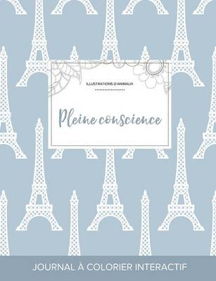 Journal de Coloration Adulte: Pleine Conscience (Illustrations D'Animaux, Tour Eiffel) (Paperback)