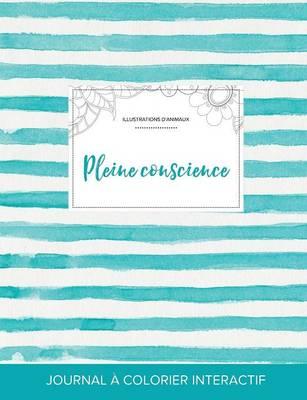 Journal de Coloration Adulte: Pleine Conscience (Illustrations D'Animaux, Rayures Turquoise) (Paperback)