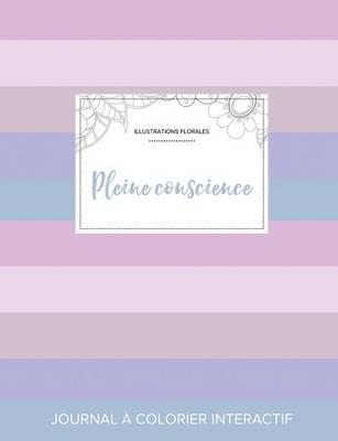 Journal de Coloration Adulte: Pleine Conscience (Illustrations Florales, Rayures Pastel) (Paperback)
